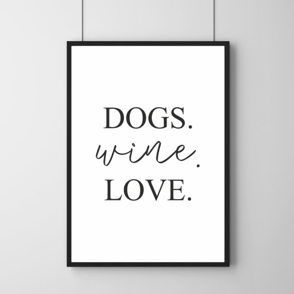Poster - Dogs. Wine. Love.