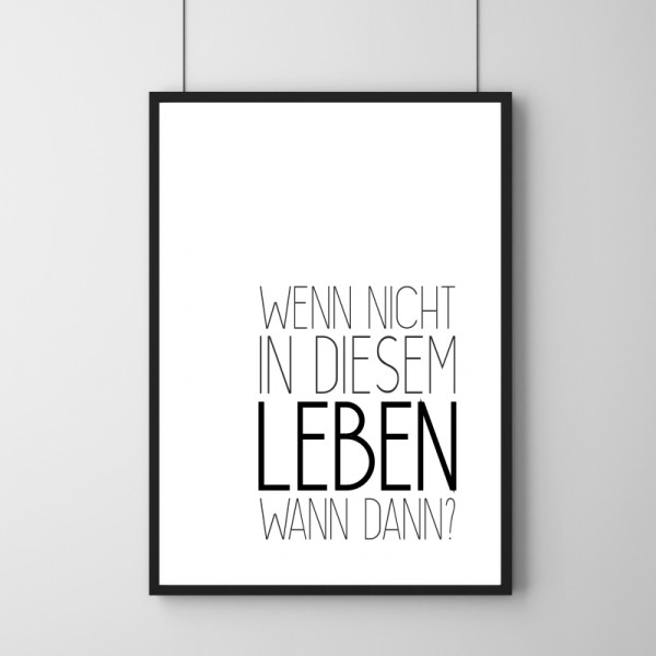 Poster - Wenn nicht in diesem Leben, wann dann?