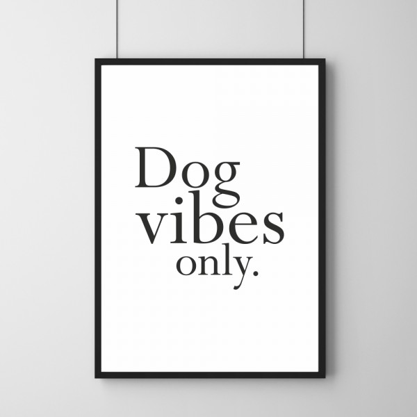Poster - Dog Vibes Only